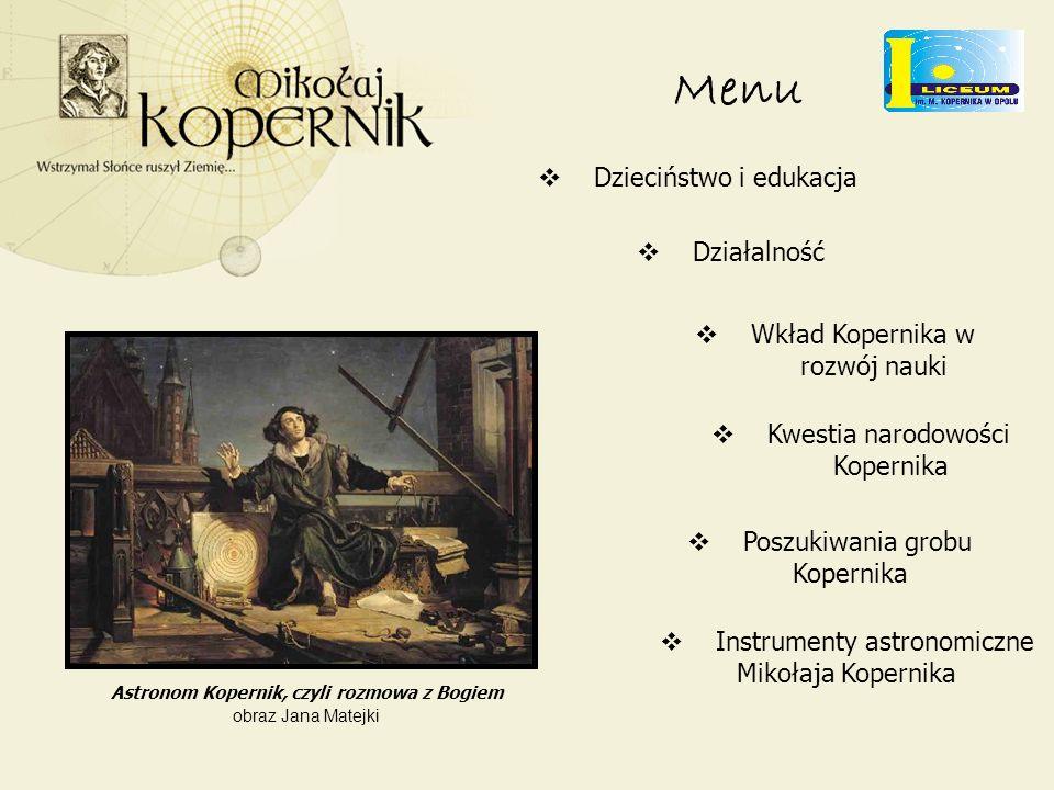 Menu Dzieciństwo i edukacja Działalność Wkład Kopernika w rozwój nauki