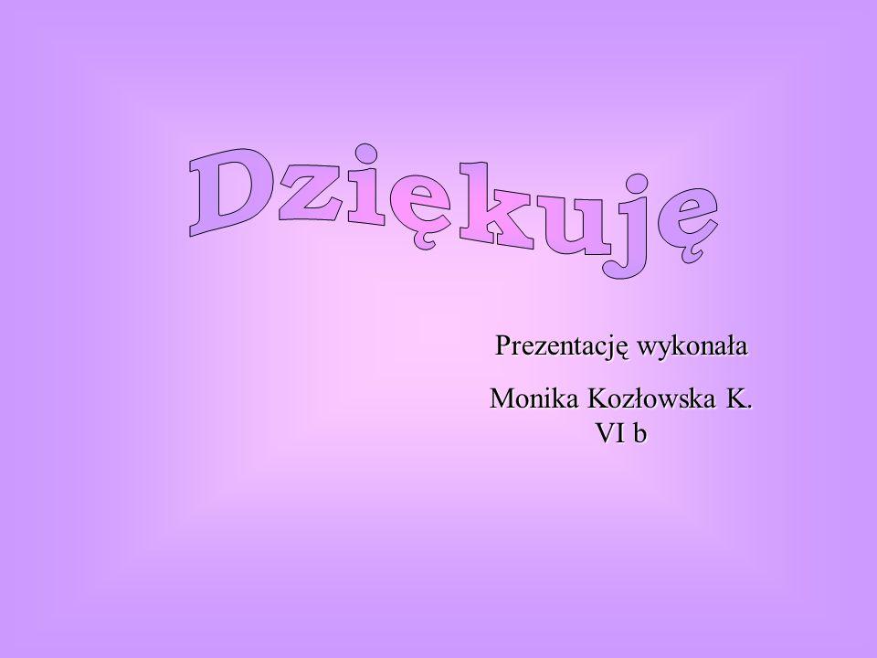 Dziękuję Prezentację wykonała Monika Kozłowska K. VI b