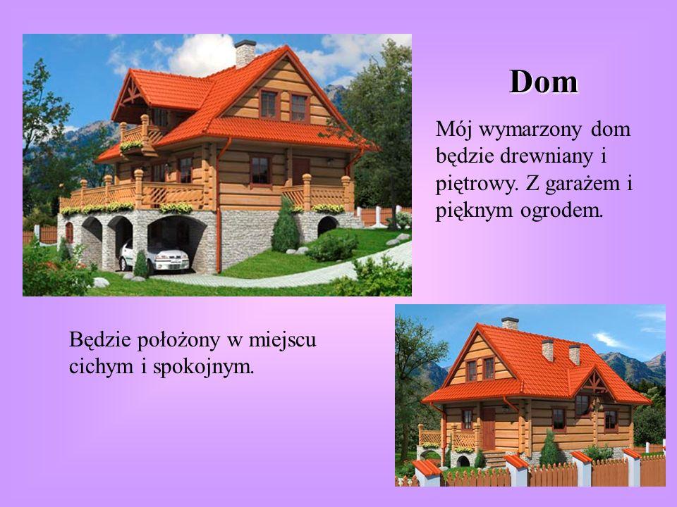 Dom Mój wymarzony dom będzie drewniany i piętrowy.