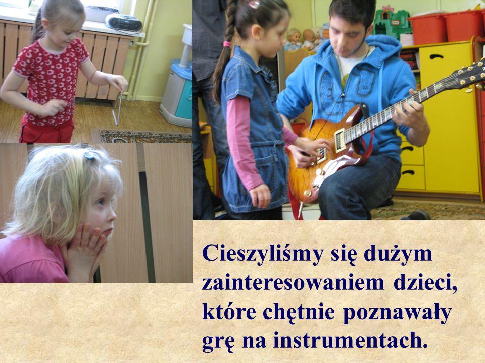 Cieszyliśmy się dużym zainteresowaniem dzieci, które chętnie poznawały grę na instrumentach.