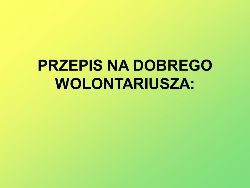 PRZEPIS NA DOBREGO WOLONTARIUSZA:
