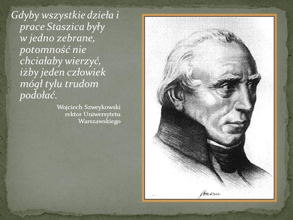 Gdyby wszystkie dzieła i prace Staszica były w jedno zebrane, potomność nie chciałaby wierzyć, iżby jeden człowiek mógł tylu trudom podołać.
