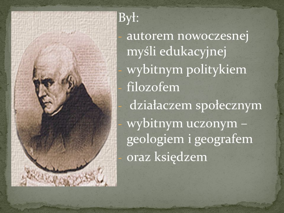 Był: autorem nowoczesnej myśli edukacyjnej. wybitnym politykiem. filozofem. działaczem społecznym.