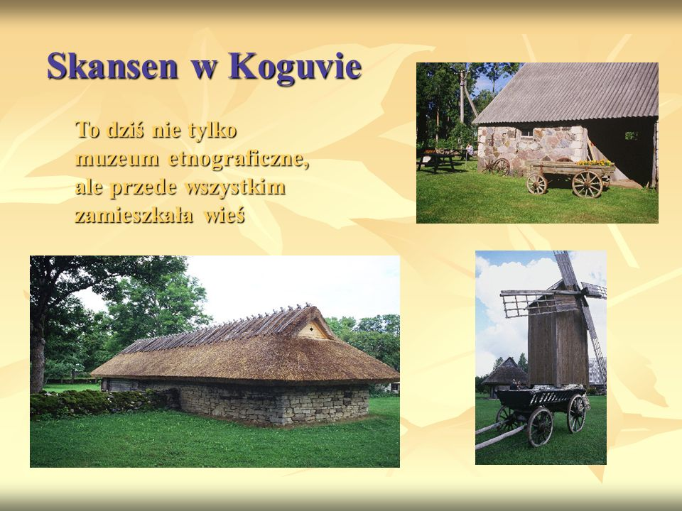Skansen w Koguvie To dziś nie tylko muzeum etnograficzne, ale przede wszystkim zamieszkała wieś