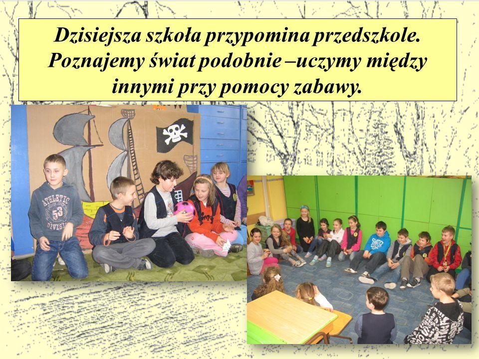 Dzisiejsza szkoła przypomina przedszkole.