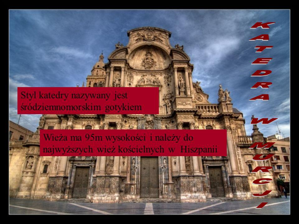 KATEDRA W MURCJI Styl katedry nazywany jest śródziemnomorskim gotykiem