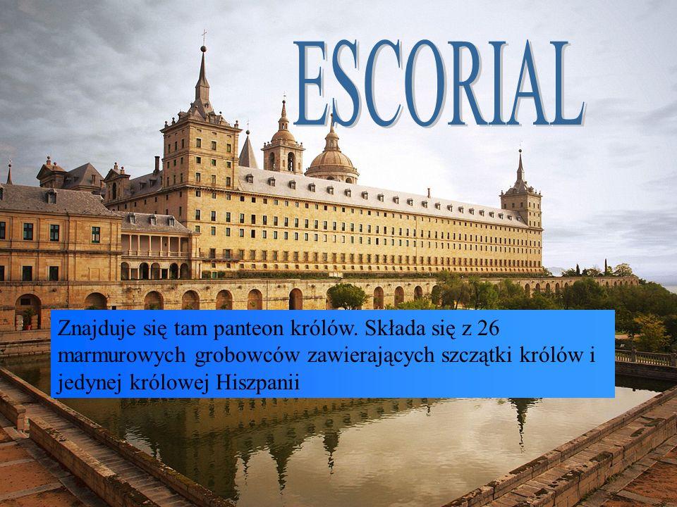 ESCORIAL Znajduje się tam panteon królów.
