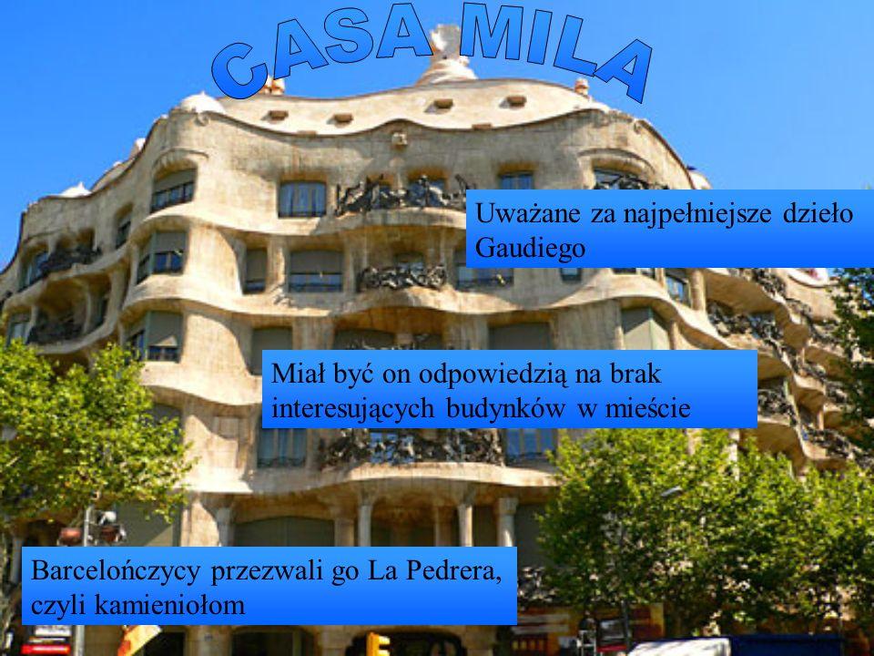 CASA MILA Uważane za najpełniejsze dzieło Gaudiego