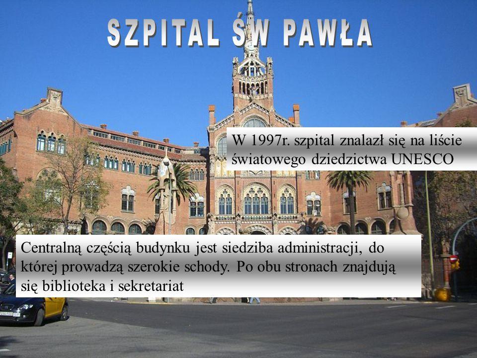 SZPITAL ŚW PAWŁA W 1997r. szpital znalazł się na liście światowego dziedzictwa UNESCO.