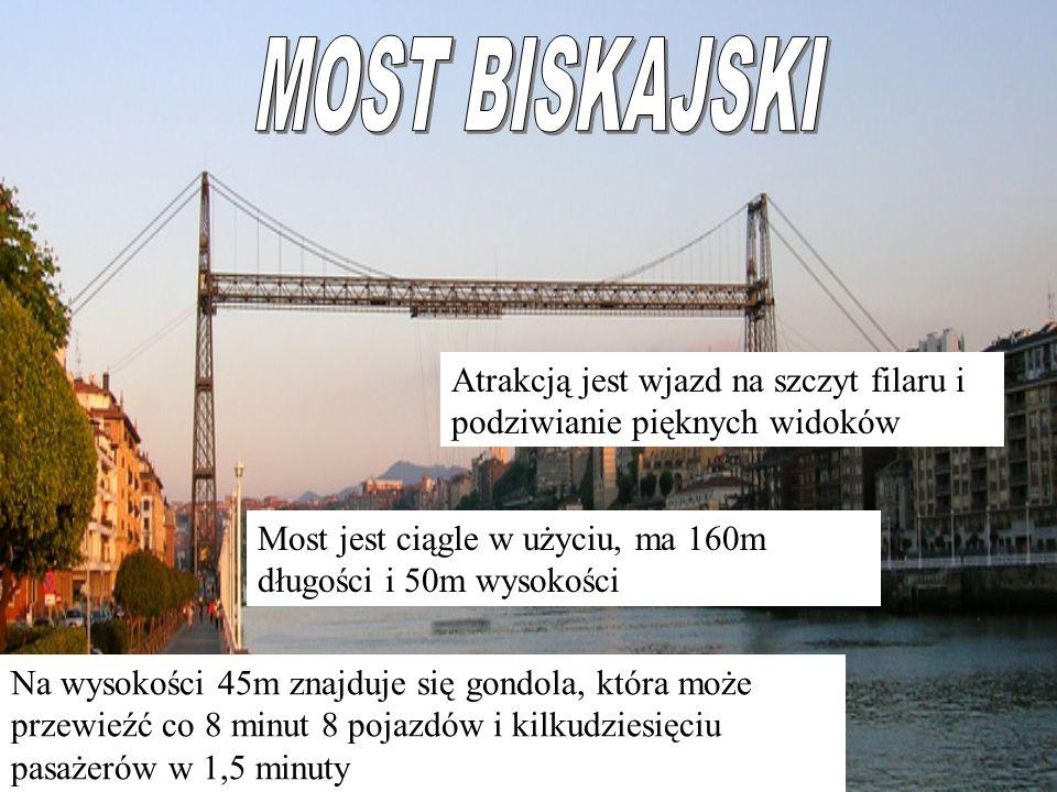 MOST BISKAJSKI Atrakcją jest wjazd na szczyt filaru i podziwianie pięknych widoków. Most jest ciągle w użyciu, ma 160m długości i 50m wysokości.
