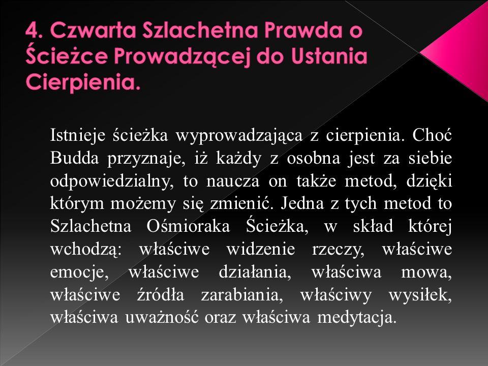 4. Czwarta Szlachetna Prawda o Ścieżce Prowadzącej do Ustania Cierpienia.