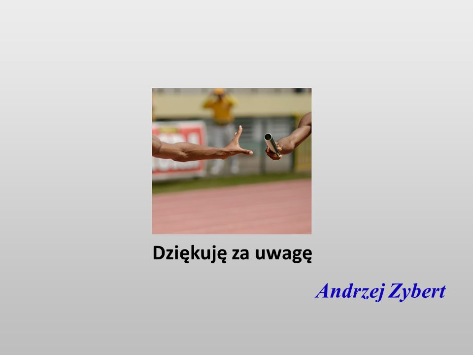 Dziękuję za uwagę Andrzej Zybert