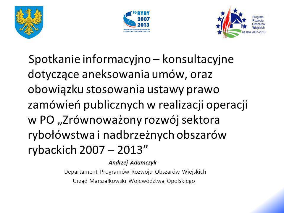 """Spotkanie informacyjno – konsultacyjne dotyczące aneksowania umów, oraz obowiązku stosowania ustawy prawo zamówień publicznych w realizacji operacji w PO """"Zrównoważony rozwój sektora rybołówstwa i nadbrzeżnych obszarów rybackich 2007 – 2013"""