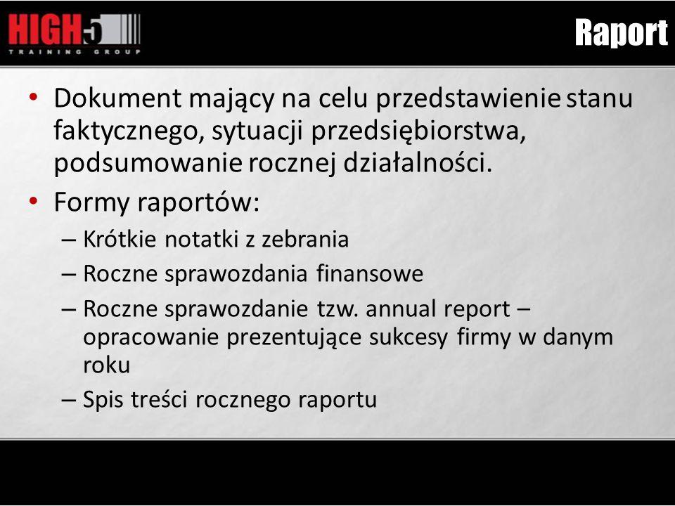 Raport Dokument mający na celu przedstawienie stanu faktycznego, sytuacji przedsiębiorstwa, podsumowanie rocznej działalności.