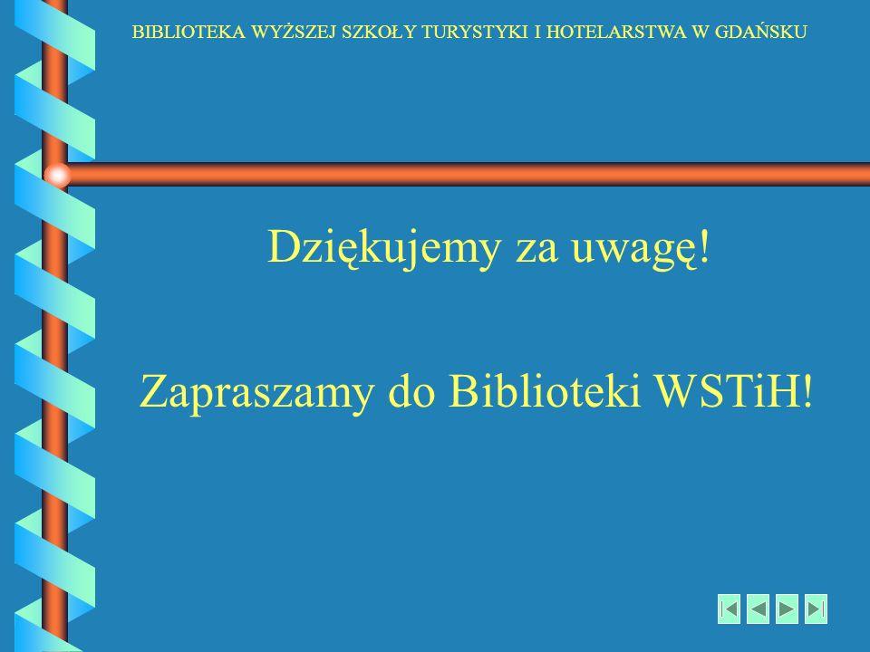 Dziękujemy za uwagę! Zapraszamy do Biblioteki WSTiH!