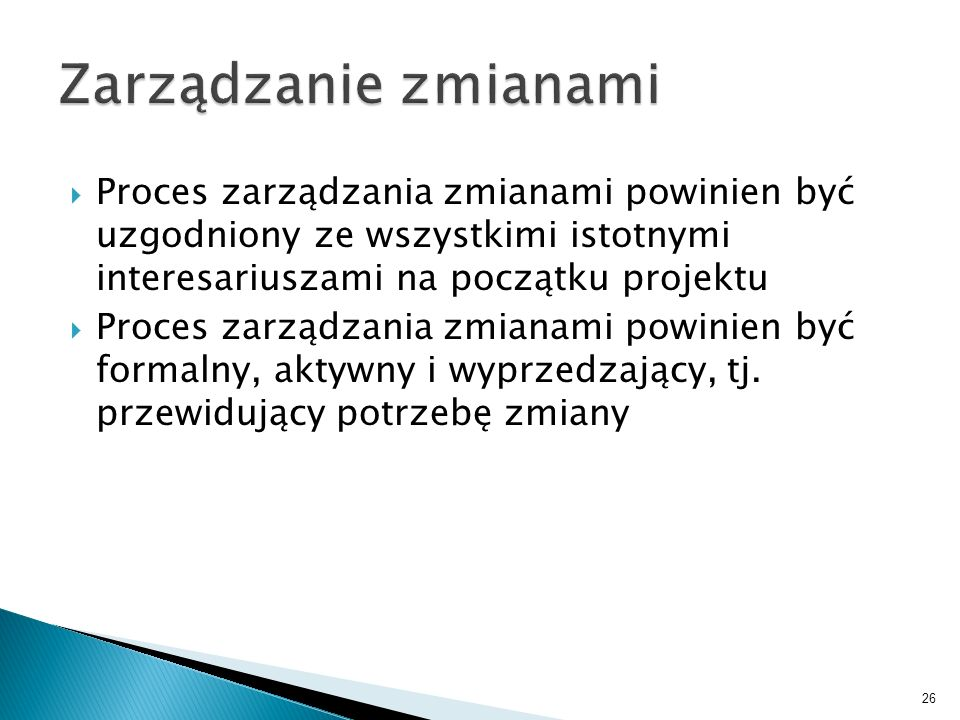 Zarządzanie zmianami Proces zarządzania zmianami powinien być uzgodniony ze wszystkimi istotnymi interesariuszami na początku projektu.