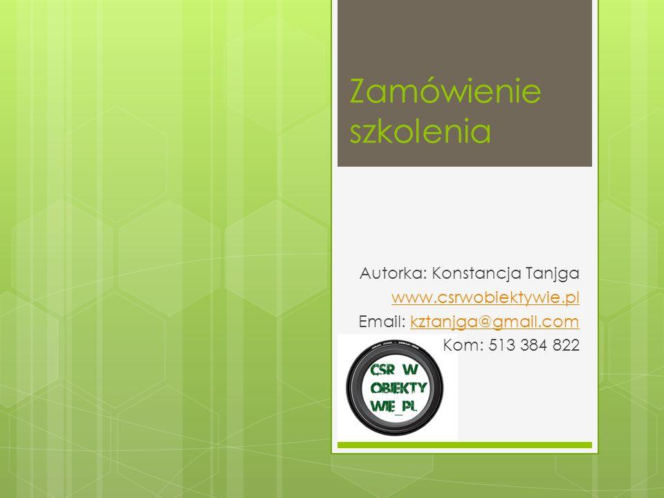 Zamówienie szkolenia Autorka: Konstancja Tanjga www.csrwobiektywie.pl