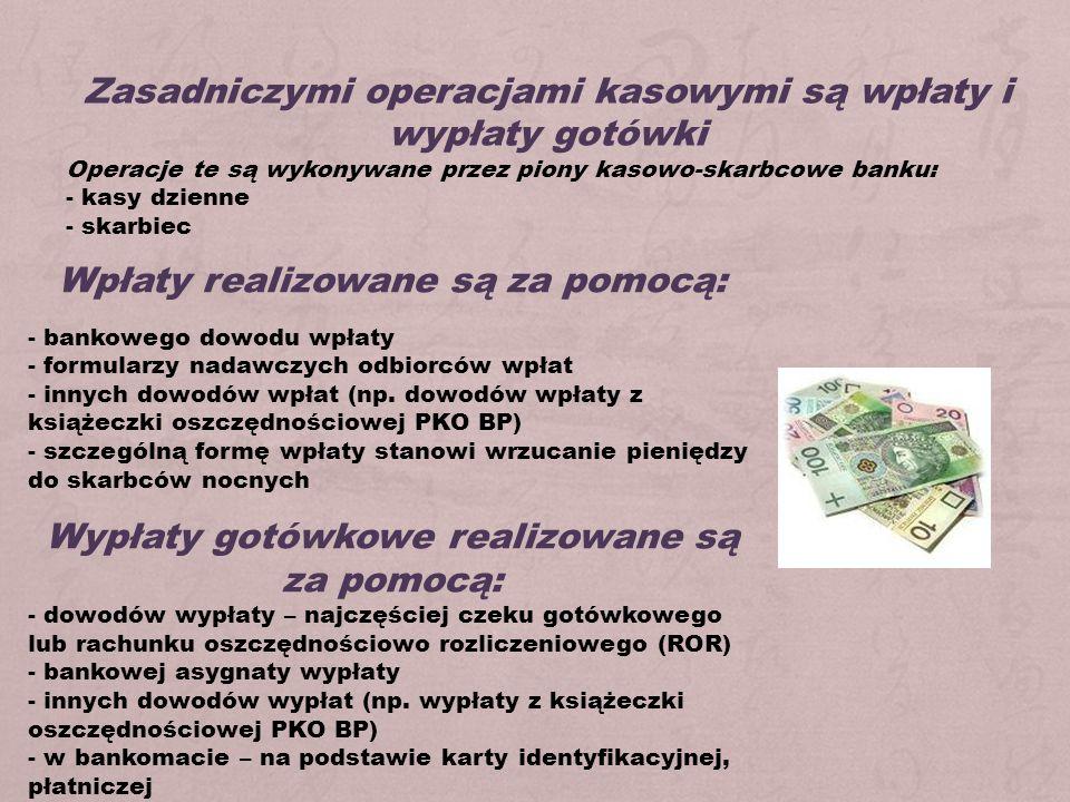 Zasadniczymi operacjami kasowymi są wpłaty i wypłaty gotówki