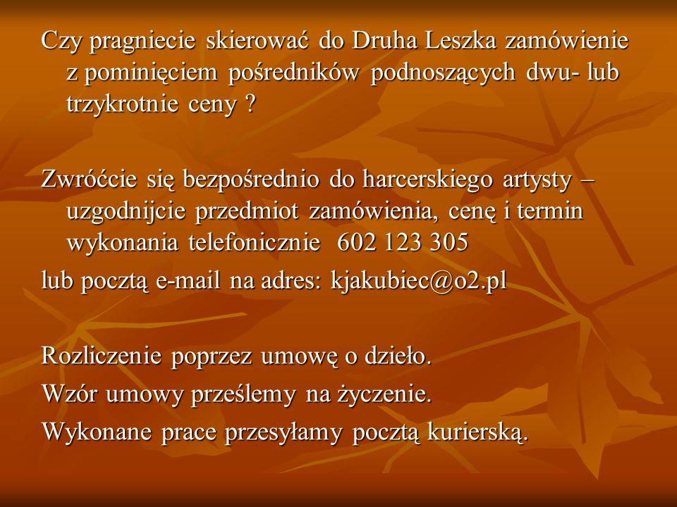 Czy pragniecie skierować do Druha Leszka zamówienie z pominięciem pośredników podnoszących dwu- lub trzykrotnie ceny