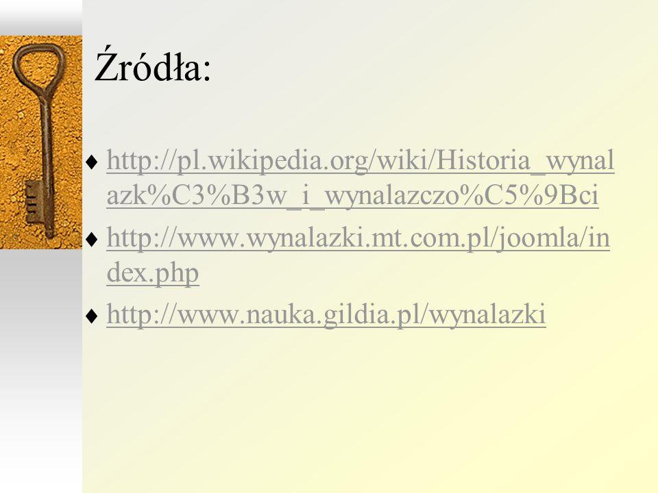Źródła: http://pl.wikipedia.org/wiki/Historia_wynalazk%C3%B3w_i_wynalazczo%C5%9Bci. http://www.wynalazki.mt.com.pl/joomla/index.php.