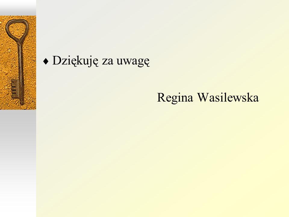 Dziękuję za uwagę Regina Wasilewska