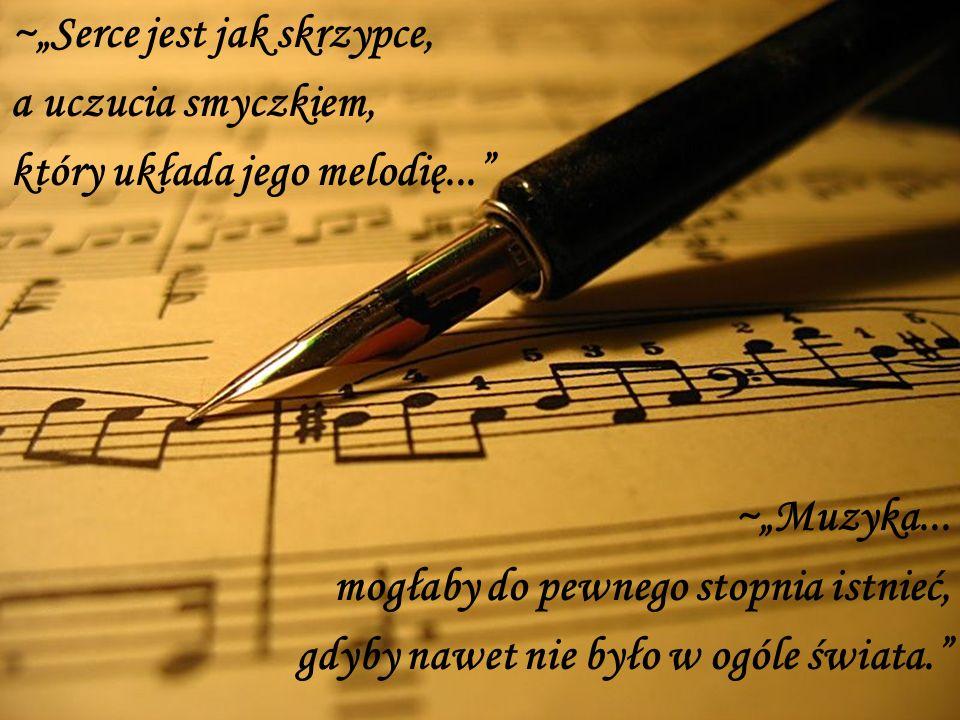 """~""""Serce jest jak skrzypce,"""