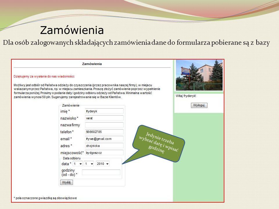 Zamówienia Dla osób zalogowanych składających zamówienia dane do formularza pobierane są z bazy. Jedynie trzeba wybrać datę i wpisać godzinę.