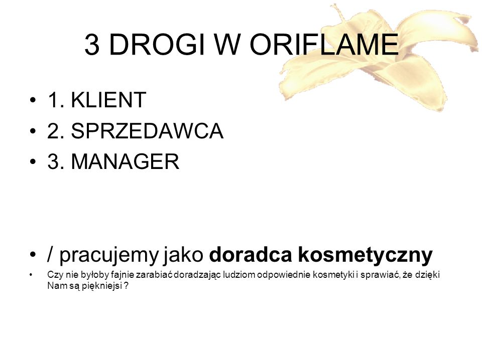 3 DROGI W ORIFLAME 1. KLIENT 2. SPRZEDAWCA 3. MANAGER