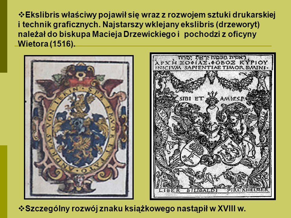 Ekslibris właściwy pojawił się wraz z rozwojem sztuki drukarskiej i technik graficznych. Najstarszy wklejany ekslibris (drzeworyt) należał do biskupa Macieja Drzewickiego i pochodzi z oficyny Wietora (1516).