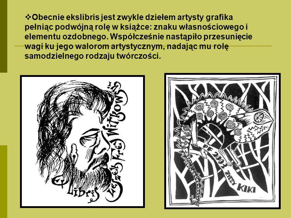 Obecnie ekslibris jest zwykle dziełem artysty grafika pełniąc podwójną rolę w książce: znaku własnościowego i elementu ozdobnego.