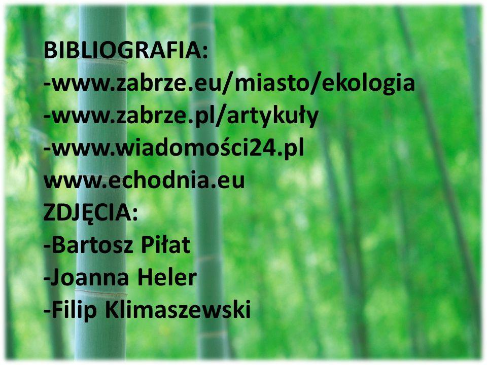 BIBLIOGRAFIA: -www.zabrze.eu/miasto/ekologia. -www.zabrze.pl/artykuły. -www.wiadomości24.pl. www.echodnia.eu.