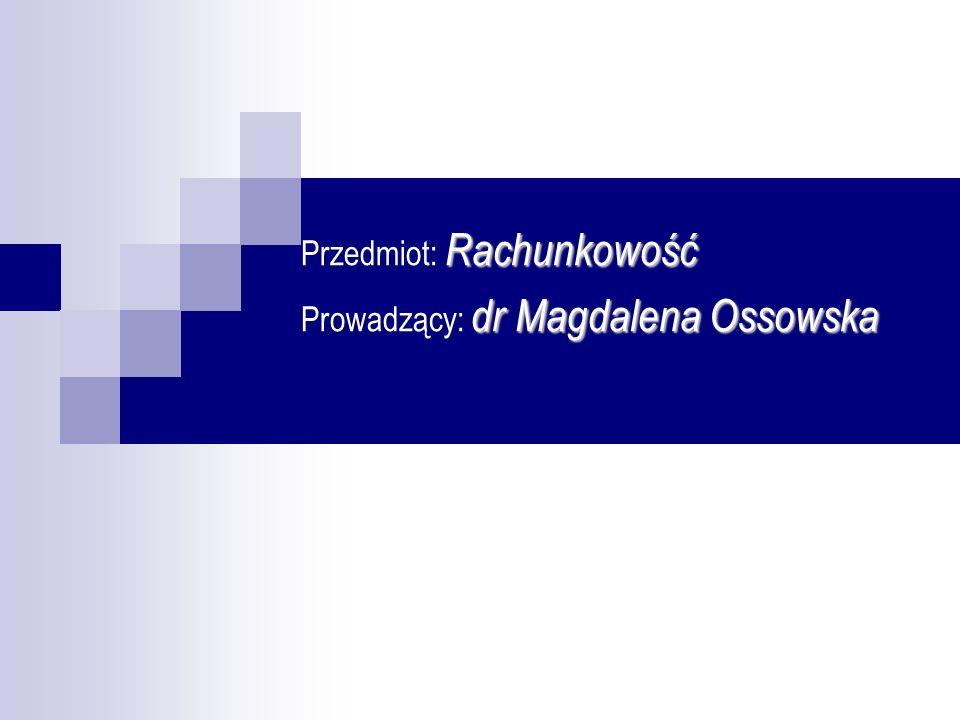 Przedmiot: Rachunkowość Prowadzący: dr Magdalena Ossowska
