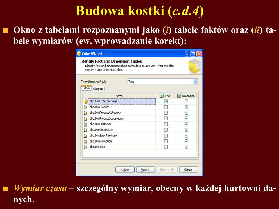 Budowa kostki (c.d.4) Okno z tabelami rozpoznanymi jako (i) tabele faktów oraz (ii) ta-bele wymiarów (ew. wprowadzanie korekt):