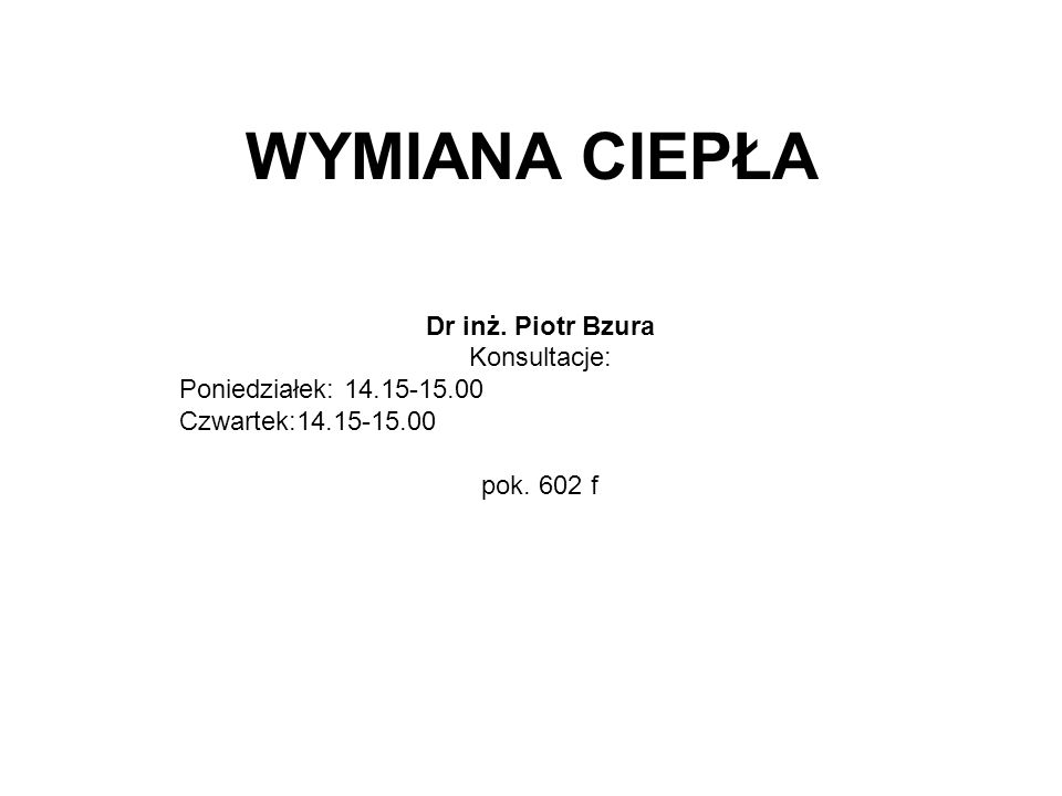 WYMIANA CIEPŁA Dr inż. Piotr Bzura Konsultacje: