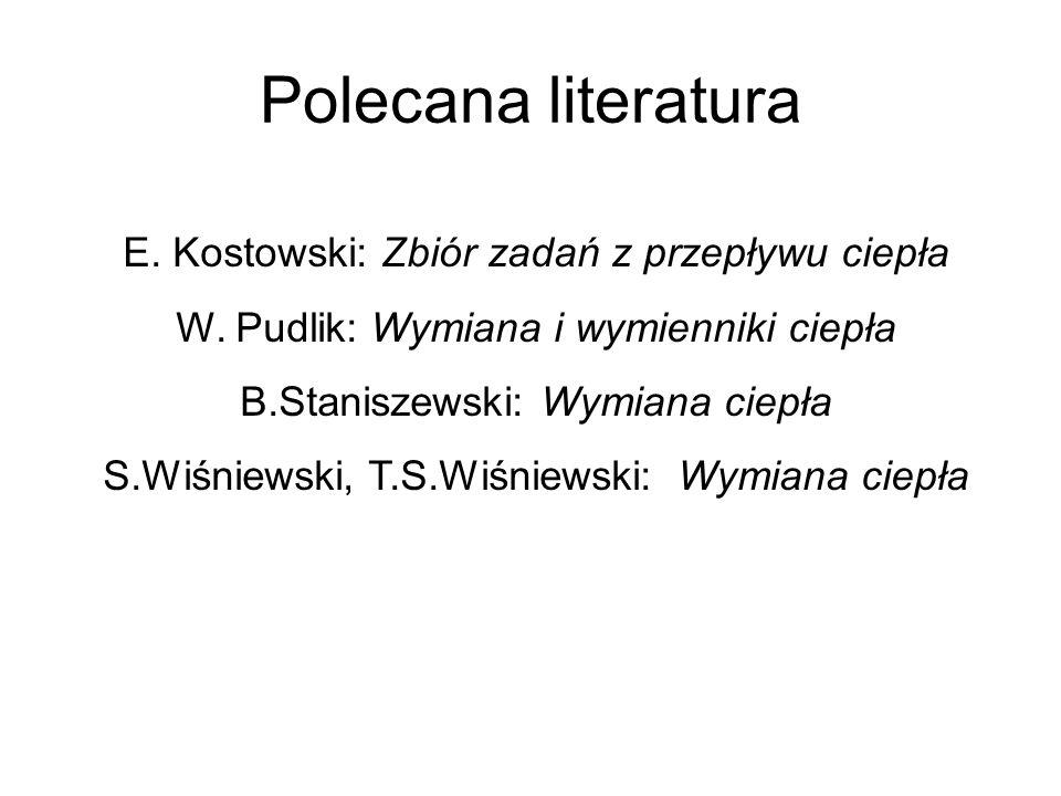 Polecana literatura E. Kostowski: Zbiór zadań z przepływu ciepła