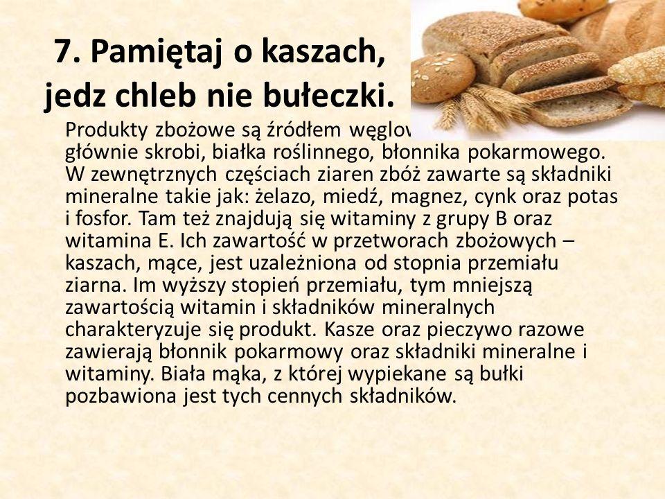 7. Pamiętaj o kaszach, jedz chleb nie bułeczki.
