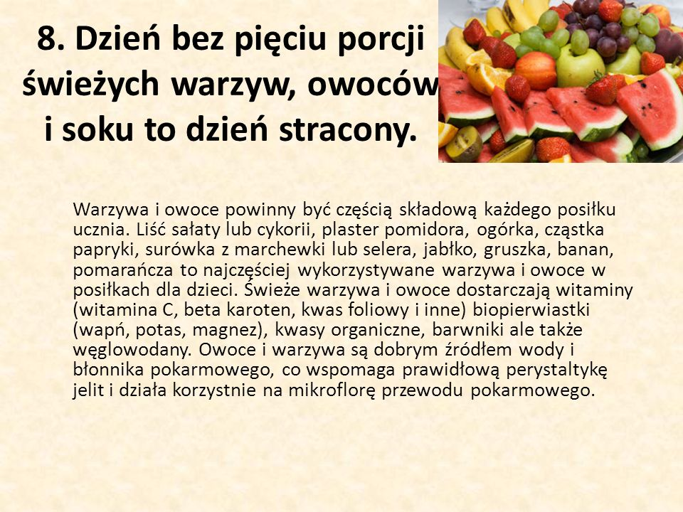 8. Dzień bez pięciu porcji świeżych warzyw, owoców i soku to dzień stracony.