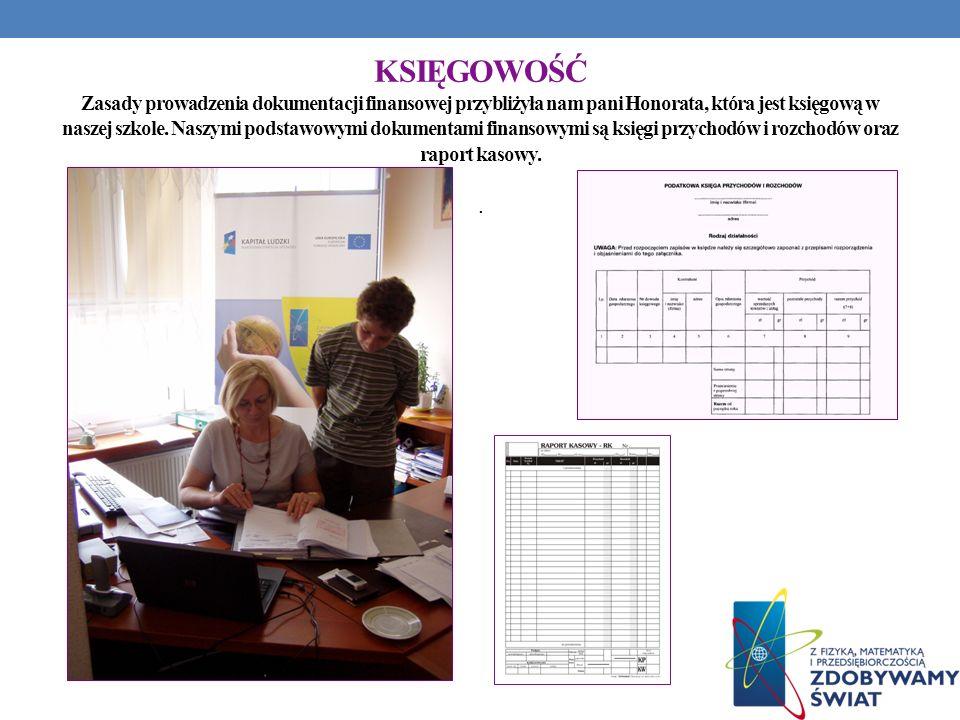 KSIĘGOWOŚĆ Zasady prowadzenia dokumentacji finansowej przybliżyła nam pani Honorata, która jest księgową w naszej szkole.
