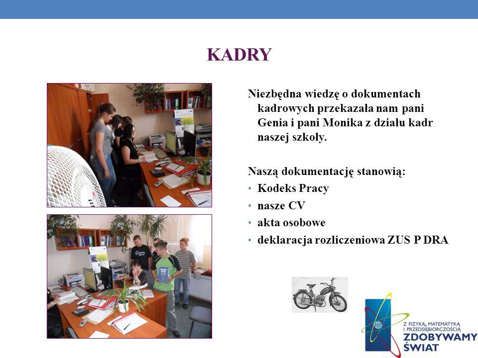 KADRY Niezbędna wiedzę o dokumentach kadrowych przekazała nam pani Genia i pani Monika z działu kadr naszej szkoły.