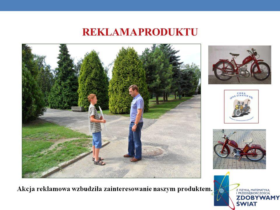 REKLAMA PRODUKTU Akcja reklamowa wzbudziła zainteresowanie naszym produktem.