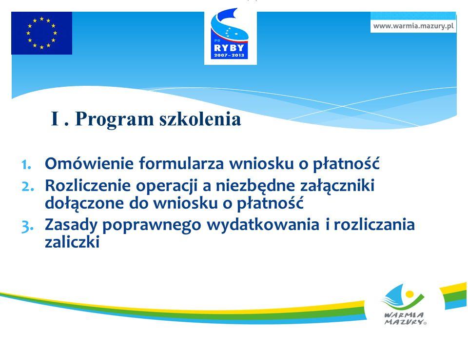 I . Program szkolenia Omówienie formularza wniosku o płatność