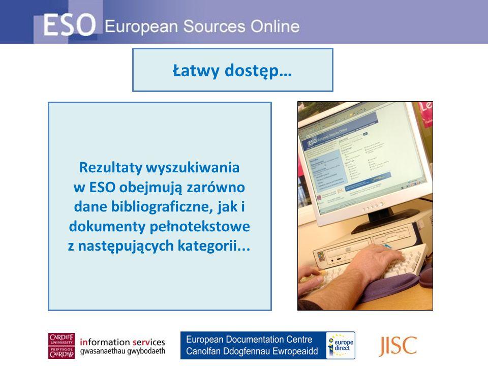 Łatwy dostęp… Rezultaty wyszukiwania w ESO obejmują zarówno dane bibliograficzne, jak i dokumenty pełnotekstowe z następujących kategorii...