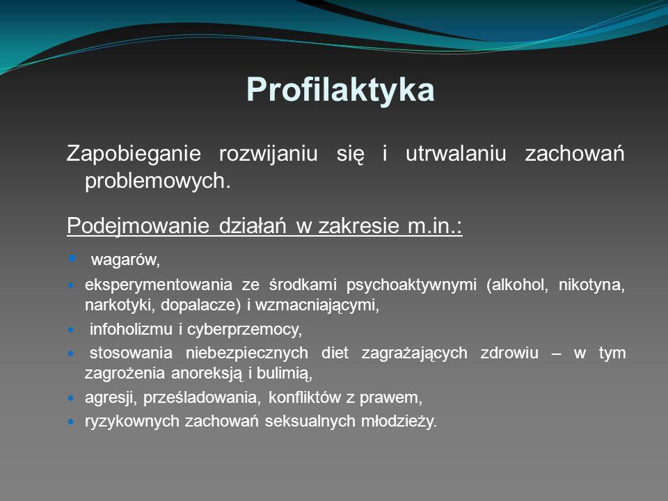 Profilaktyka Zapobieganie rozwijaniu się i utrwalaniu zachowań problemowych. Podejmowanie działań w zakresie m.in.: