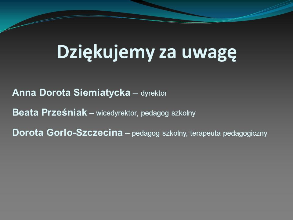 Dziękujemy za uwagę Anna Dorota Siemiatycka – dyrektor