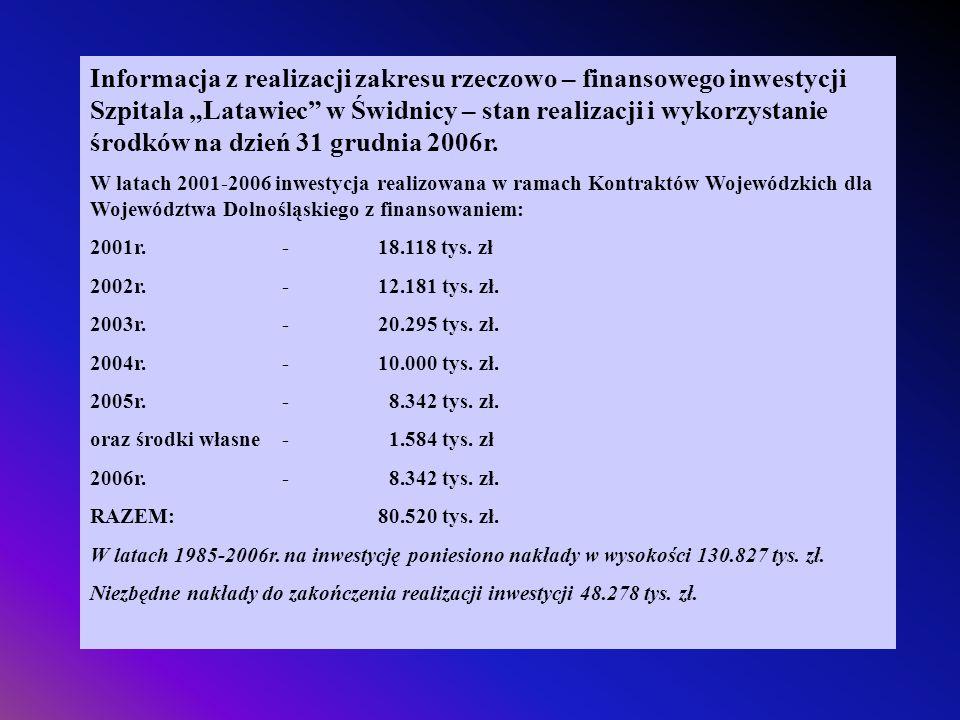 """Informacja z realizacji zakresu rzeczowo – finansowego inwestycji Szpitala """"Latawiec w Świdnicy – stan realizacji i wykorzystanie środków na dzień 31 grudnia 2006r."""