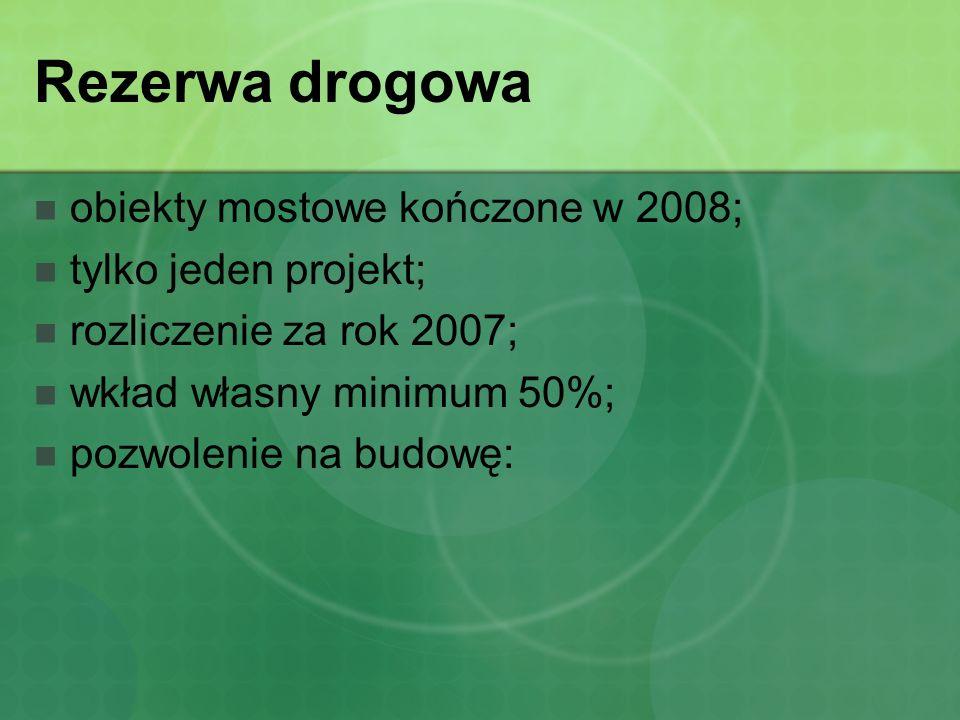 Rezerwa drogowa obiekty mostowe kończone w 2008; tylko jeden projekt;