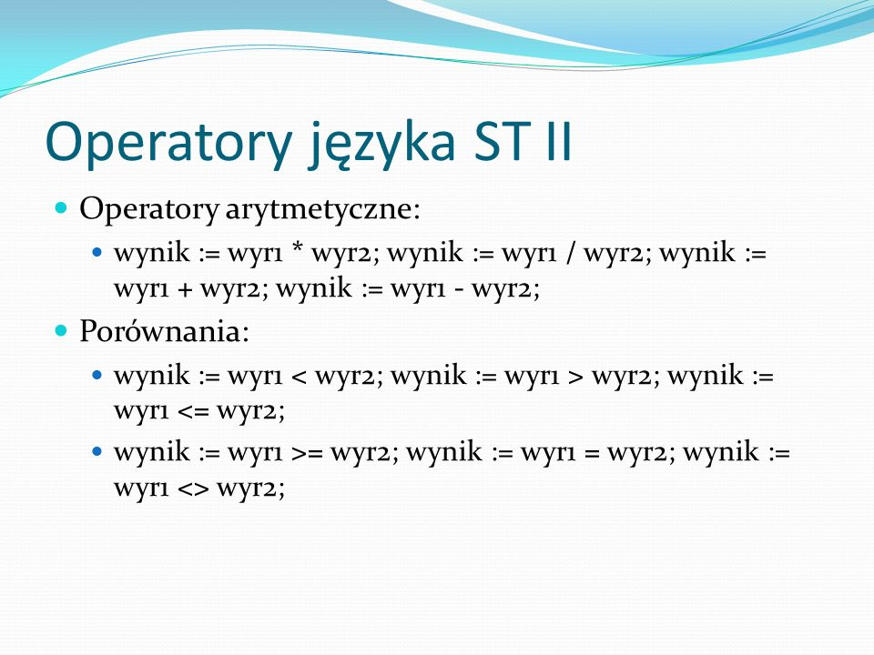 Operatory języka ST II Operatory arytmetyczne: Porównania: