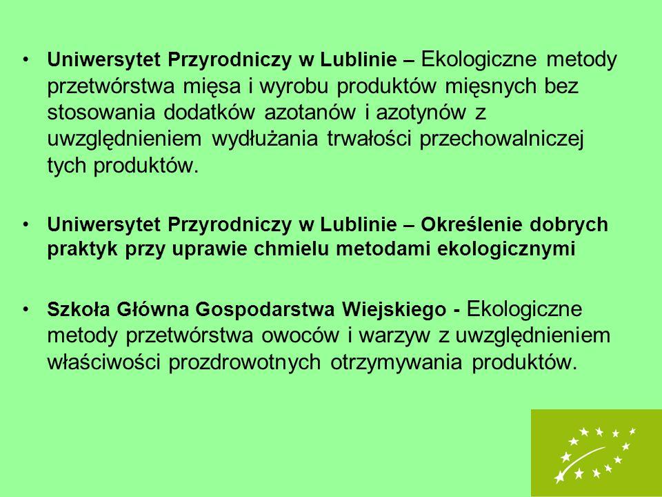 Uniwersytet Przyrodniczy w Lublinie – Ekologiczne metody przetwórstwa mięsa i wyrobu produktów mięsnych bez stosowania dodatków azotanów i azotynów z uwzględnieniem wydłużania trwałości przechowalniczej tych produktów.