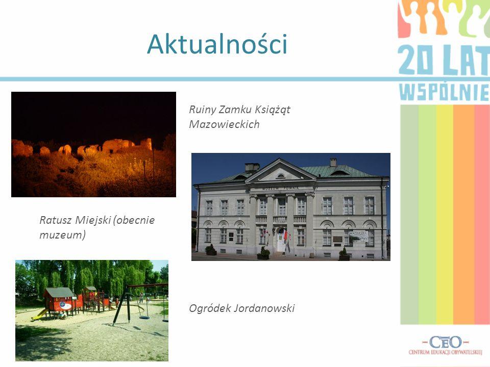 Aktualności Ruiny Zamku Książąt Mazowieckich Ratusz Miejski (obecnie muzeum) Ogródek Jordanowski