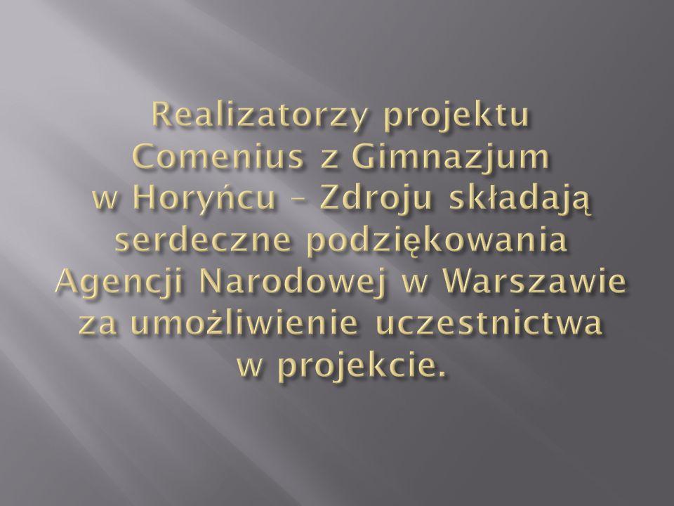 Realizatorzy projektu Comenius z Gimnazjum w Horyńcu – Zdroju składają serdeczne podziękowania Agencji Narodowej w Warszawie za umożliwienie uczestnictwa w projekcie.